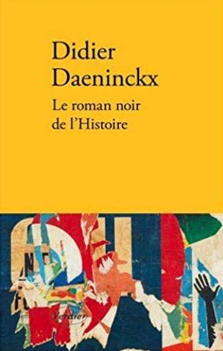 LE ROMAN NOIR DE L'HISTOIRE de Didier Daenincks