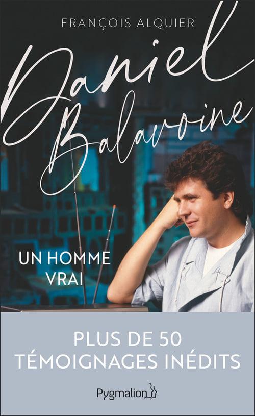 Daniel Balavoine, un homme vrai de François Alquier