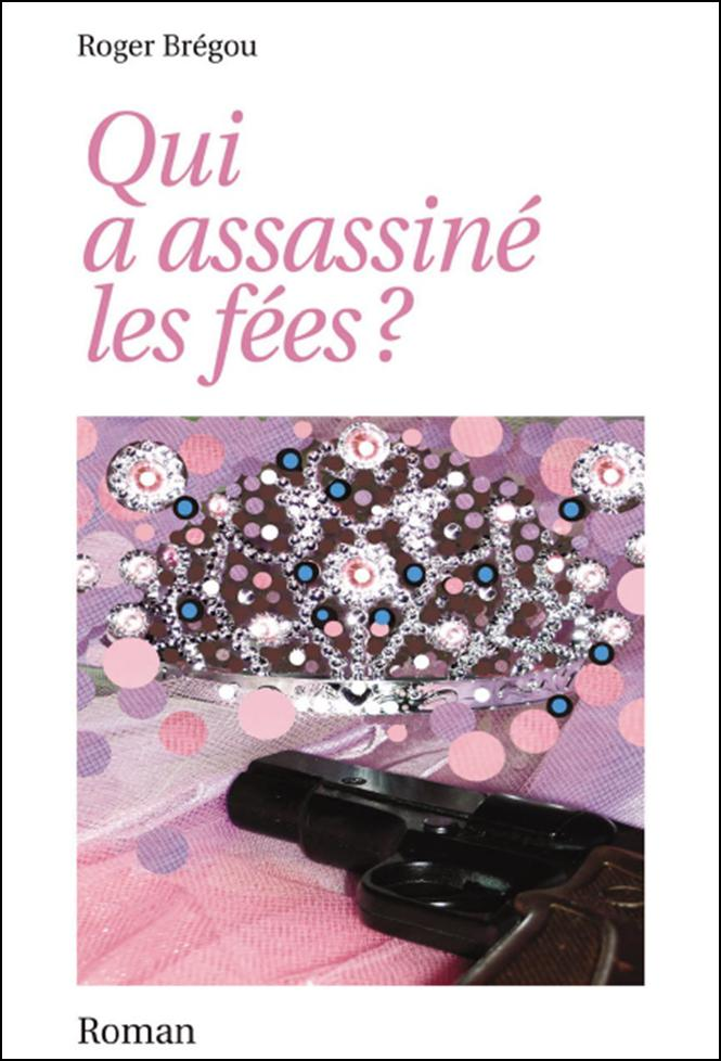 QUI A ASSASSINE LES FEES ? de Roger Brégou