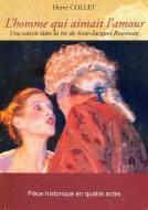 L'homme qui aimait l'amourune saison dans la vie de Jean-Jacques Rousseau