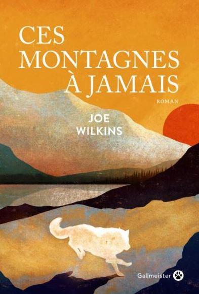 CES MONTAGNES A JAMAIS de Joe Wilkins