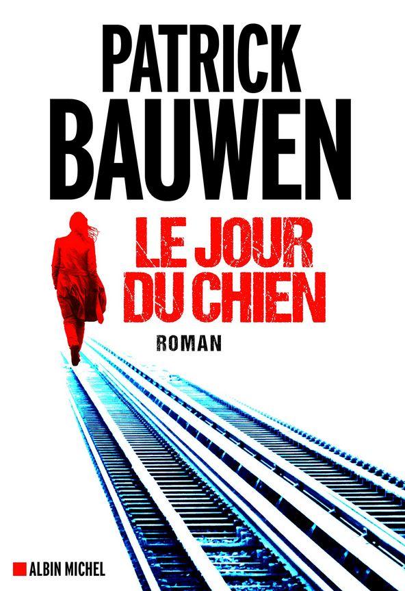 LE JOUR DU CHIEN de Patrick Bauwen