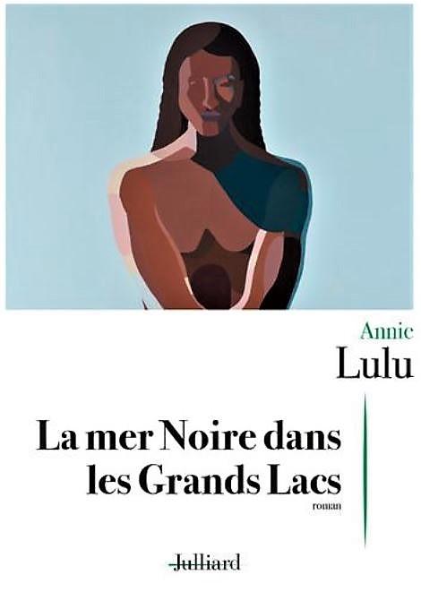 LA MER NOIRE DANS LES GRANDS LACS de Annie Lulu
