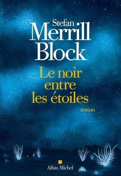 LE NOIR ENTRE LES ETOILES de Stefan Merrill Block