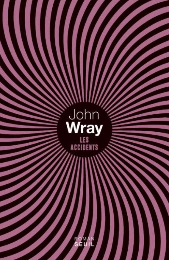 LES ACCIDENTS de John Wray