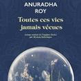 Toutes ces vies jamais vécues de Anuradha Roy