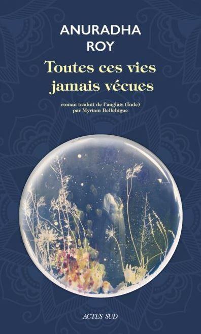 TOUTES CES VIES JAMAIS VECUES de Anuradha Roy