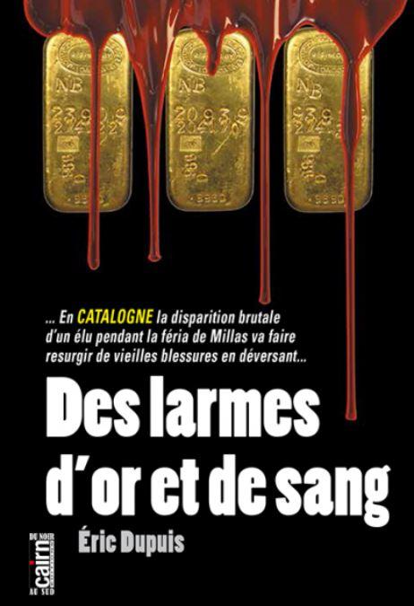 DES LARMES D'OR ET DE SANG de Eric Dupuis