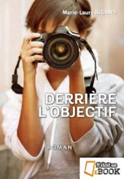 DERRIERE L'OBJECTIF de Marie-Laure Bigand
