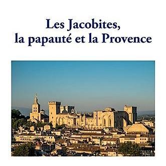 Les Jacobites, la papauté et la Provence de Gérard Valin