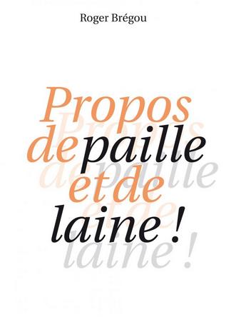 PROPOS DE PAILLE ET DE LAINE de Roger Brégou